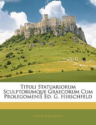 Tituli Statuariorum Sculptorumque Graecorum Cum Prolegomenis Ed. G. Hirschfeld - Hirschfeld, Gustav