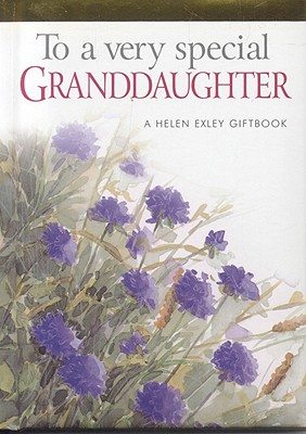 To a Very Special Granddaughter - Brown, Pam, and Exley, Helen (Editor)