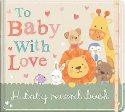 To Baby With Love: A Baby Record Book -