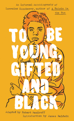 To Be Young, Gifted and Black - Hansberry, Lorraine, and Baldwin, James, PhD (Introduction by)
