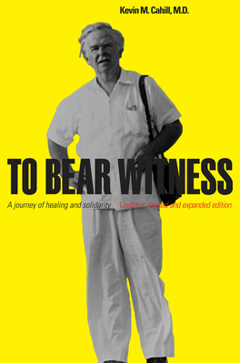 To Bear Witness: Updated, Revised, and Expanded Edition - Cahill, Kevin M