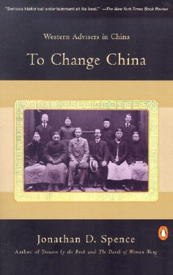 To Change China: Western Advisers in China - Spence, Jonathan D, Mr.