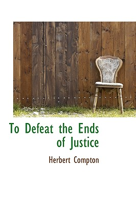 To Defeat the Ends of Justice - Compton, Herbert