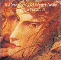 To Drive the Cold Winter Away - Loreena McKennitt