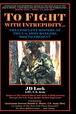 To Fight with Intrepidity--: The Complete History of the U.S. Army Rangers, 1622 to Present - Lock, J D