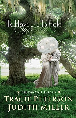To Have and to Hold - Peterson, Tracie, and Miller, Judith