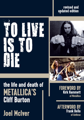 To Live Is to Die: The Life and Death of Metallica's Cliff Burton - McIver, Joel