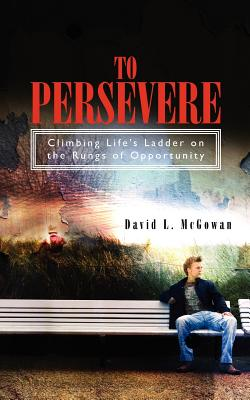 To Persevere: Climbing Life's Ladder on the Rungs of Opportunity - McGowan, MR David Lee