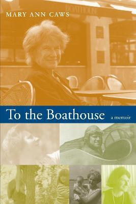 To the Boathouse: A Memoir - Caws, Mary A