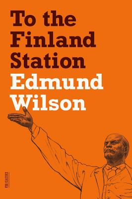 To the Finland Station: A Study in the Acting and Writing of History - Wilson, Edmund