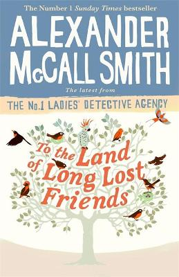 To the Land of Long Lost Friends - McCall Smith, Alexander