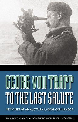 To the Last Salute: Memories of an Austrian U-Boat Commander - Von Trapp, Georg, and Campbell, Elizabeth M (Introduction by)