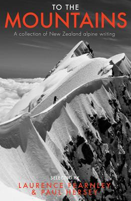 To the Mountains: A collection of New Zealand alpine writing - Fearnley, Laurence, and Hersey, Paul