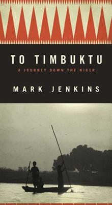 To Timbuktu: A Journey Down the Niger - Jenkins, Mark