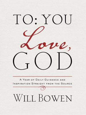 To: You; Love God: Day by Day Inspiration Straight from the Sauce - Bowen, Will