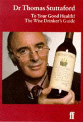 To Your Good Health!: A Wise Drinker's Guide - Stuttaford, Thomas
