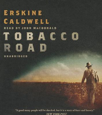 Tobacco Road - Caldwell, Erskine, and MacDonald, John (Read by)