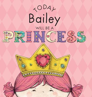Today Bailey Will Be a Princess - Croyle, Paula