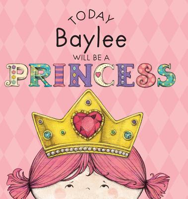Today Baylee Will Be a Princess - Croyle, Paula