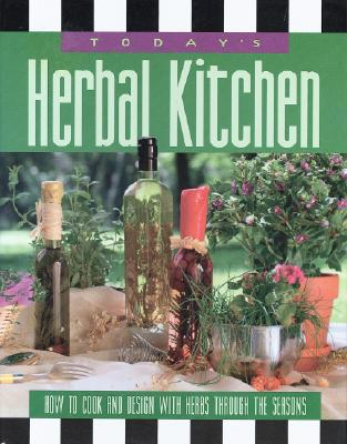 Today's Herbal Kitchen: How to Cook and Design with Herbs Through the Seasons - Memphis Herb Society, and Boker, Carol (Editor), and Gunderson, Mary