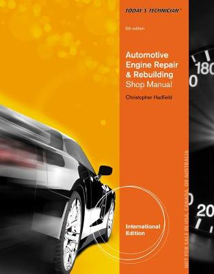 Today's Technician: Automotive Engine Repair & Rebuilding, Classroom Manual and Shop Manual, International Edition - Hadfield, Chris