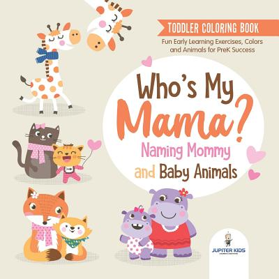 Toddler Coloring Book. Who's My Mama?: Naming Mommy and Baby Animals. Fun Early Learning Exercises, Colors and Animals for PreK Success - Speedy Kids