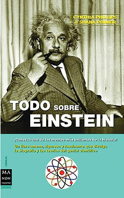 Todo Sobre Einstein - Priwer, Shana, and Phillips, Cynthia, Dr., PH.D., and Crespo, Pedro (Translated by)