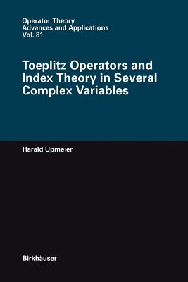 Toeplitz Operators and Index Theory in Several Complex Variables - Upmeier, Harald