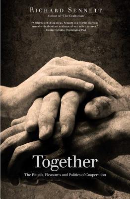 Together: The Rituals, Pleasures and Politics of Cooperation - Sennett, Richard, Professor