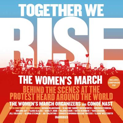 Together We Rise: Behind the Scenes at the Protest Heard Around the World - Judd, Ashley (Read by), and Poo, Ai-Jen (Read by), and Organizers, Women's March (Read by)