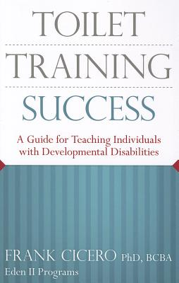 Toilet Training Success: A Guide for Teaching Individuals with Developmental Disabilities - Cicero, Frank, Jr.