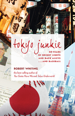 Tokyo Junkie: 60 Years of Bright Lights and Back Alleys . . . and Baseball - Whiting, Robert