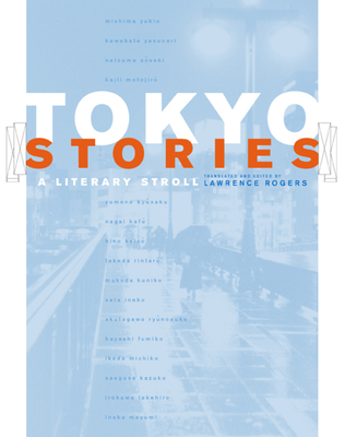 Tokyo Stories: A Literary Stroll - Rogers, Lawrence (Editor)