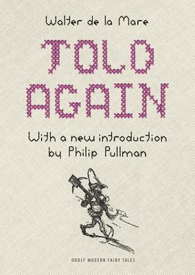 Told Again: Old Tales Told Again - De La Mare, Walter, and Pullman, Philip (Introduction by)