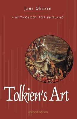 Tolkien's Art: A Mythology for England - Chance, Jane
