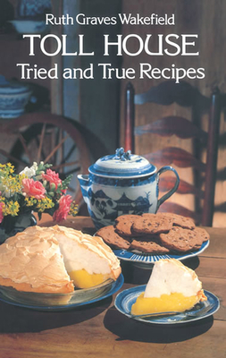 Toll House Tried and True Recipes - Wakefield, Ruth Graves