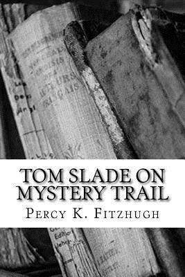 Tom Slade on Mystery Trail - Fitzhugh, Percy K