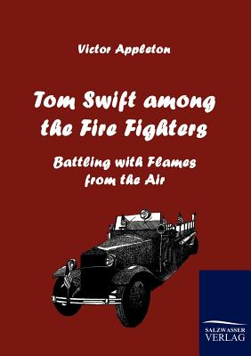 Tom Swift Among the Fire Fighters - Appleton, Victor