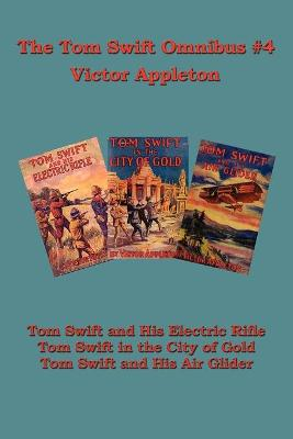 Tom Swift Omnibus #4: Tom Swift and His Electric Rifle, Tom Swift in the City of Gold, Tom Swift and His Air Glider - Appleton, Victor
