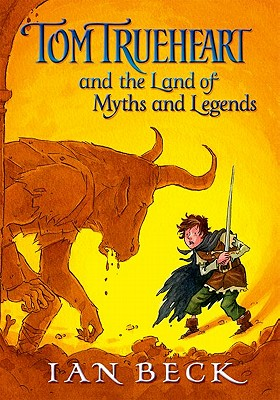 Tom Trueheart and the Land of Myths and Legends - Beck, Ian