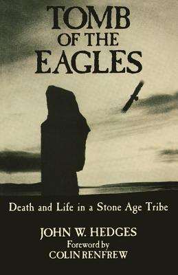 Tomb of the Eagles: Death and Life in a Stone Age Tribe - Hedges, John W
