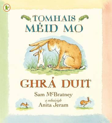 Tomhais Meid Mo Ghra Duit (Guess How Much I Love You) - McBratney, Sam, and Jeram, Anita (Illustrator)