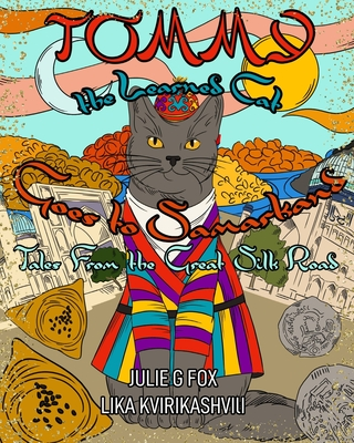 Tommy the Learned Cat Goes to Samarkand: Tales from the Great Silk Road - Bulbeck, Leonora (Editor), and Nel, René (Editor)