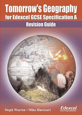Tomorrow's Geography for Edexcel GCSE: Specification A: Revision Guide - Warren, Steph, and Harcourt, Mike