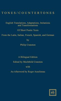 Tones / Countertones: English Translations, Adaptations, Imitations and Transformations of Short Poetic Texts: A Bilingual Edition - Cranston, Philip (Translated by)