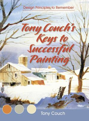 Tony Couch's Keys to Successful Painting - Couch, Tony