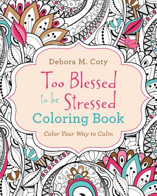 Too Blessed to Be Stressed Coloring Book - Coty, Debora M