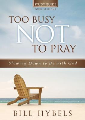 Too Busy Not to Pray Study Guide with DVD: Slowing Down to Be with God - Hybels, Bill