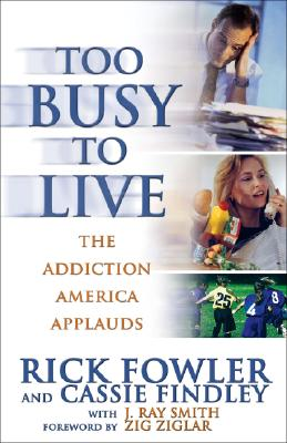 Too Busy to Live: The Addiction America Applauds - Fowler, Rick