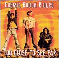 Too Close to See Far [Bonus Video] - Cosmic Rough Riders